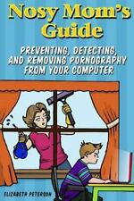 Nosy Mom's Guide : How to Prevent, Detect, and Remove Pornography from Your...