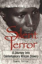 Silent Terror: A Journey into Contemporary African Slavery by Cotton, Samuel