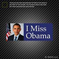 I Miss Obama Bumper Sticker Premium Die Cut Vinyl barack president democrat