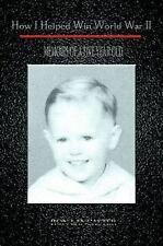 How I Helped Win World War II : Memoirs of a Five Year Old by Ron Lancaster...