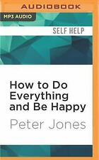 How to Do Everything and Be Happy by Peter Jones (2016, MP3 CD, Unabridged)