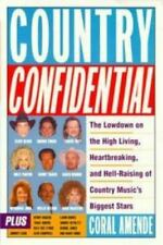 Country Confidential: The Lowdown High Living Heartbreaking Hell Raising Country