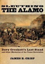 Sleuthing The Alamo: Davy Crockett's Last Stand And Other Mysteries Of The...