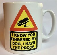 I KNOW YOU FINGERED MY DOG/CAT/SISTER/HAMSTER/HORSE/PARROT Ceramic Gift Mug