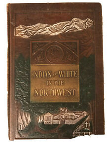INDIAN AND WHITE IN NORTHWEST BY PALLADINO,CATHOLICITY, 2ND EDITION,HB,1922