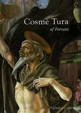 Cosme Tura of Ferrara: Style, Politics, and the Renaissance City, 1450-1495