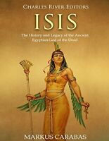 Isis: The History and Legacy of the Ancient Egyptian God of the Dead by Charl…