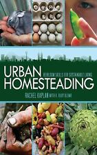 Urban Homesteading : Heirloom Skills for Sustainable Living by Rachel Kaplan...
