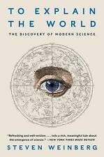 USED (VG) To Explain the World: The Discovery of Modern Science by Steven Weinbe