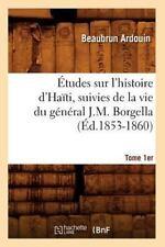 Etudes Sur L'Histoire D'Haiti; Suivies de La Vie Du General J.-M. Borgella. Tome