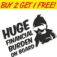 Huge Financial Burden on Board Bumper Vinyl Window Sticker Car Funny Baby