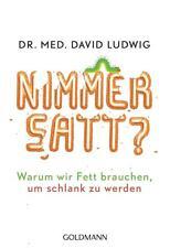 Nimmersatt? Warum wir Fett brauchen, um schlank zu werden Dr.Ludwig
