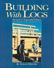 Building with Logs Book~Classic Guide to Great Log Homes~Mackie~very Detailed