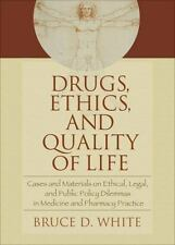 Drugs, Ethics, and Quality of Life: Cases and Materials on Ethical, Legal, and P