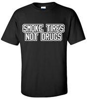 SMOKE TIRES NOT DRUGS T-Shirt Street Outlaws Drag Racing DRIFT