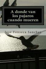 A Donde Van Los Pajaros Cuando Mueren : Una Historia de Amor en el Cielo by...