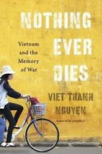 Nothing Ever Dies: Vietnam and the Memory of War by Viet Thanh Nguyen (Hardback,