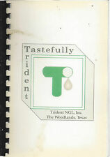 *THE WOODLANDS TX 1993 TASTEFULLY TRIDENT NGL COOK BOOK *EMPLOYEES & FRIENDS