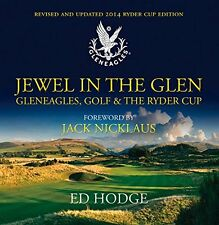 Jewel in the Glen: Gleneagles, Golf and the Ryder Cup 2014 by Ed Hodge