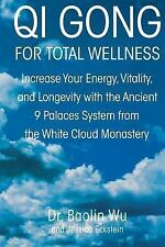 Qi Gong For Total Wellness: Increase Your Energy, Vitality, And Longevity Wit...