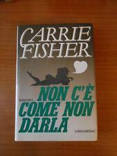 romanzo NON C'E' COME NON DARLA-CARRIE FISCHER-1°ed.LONGANESI 1993-sc.69