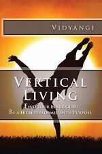 Vertical Living : Find Your Inner Guru Be a High Performer with Purpose: By V...