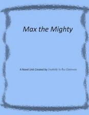 Max the Mighty: Novel Unit Created by Creativity in the Classroom by...