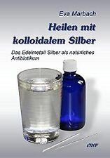 Heilen mit kolloidalem Silber: Das Edelmetall Silbe... | Buch | Zustand sehr gut