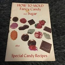 HOW TO MOLD FANCY CANDY AND SUGAR. ARLENE SPRIGGS TRUJILLO