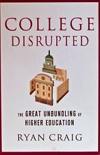 College Disrupted: The Great Unbundling of Higher Educationy by Ryan Craig NEW!
