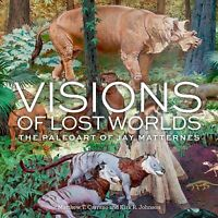 Visions of Lost Worlds : The Paleoart of Jay Matternes, Hardcover by Carrano,...