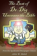 The Best of Dr. Dig Uncovers the Bible : From the Syndicated Newspaper Column...