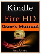 Kindle Fire HD : How to Use Your Tablet with Ease: the Ultimate Guide to...