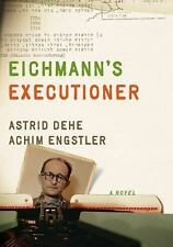 Eichmann's Executioner: A Novel, Engstler, Achim, Dehe, Astrid, New Book