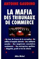 La mafia des tribunaux de commerce - Antoine Gaudino - 2347691