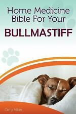 Home Medicine Bible for Your Bullmastiff : The Alternative Health Guide to.