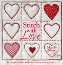 Stitch with Love: 11 Simple Stitches & over 20 Easy-to-Sew Projects - Mandy Shaw