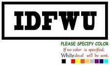 "IDFWU  Funny Vinyl Decal Sticker Car Window bumper laptop tablet netbook 7"""