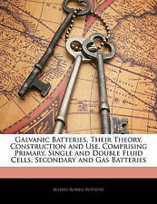 Galvanic Batteries, Their Theory, Construction and Use, Comprising Primary, Sin