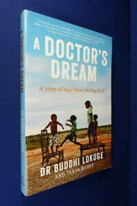 A DOCTOR'S DREAM Buddhi Lokuge A STORY OF HOPE FROM THE TOP END Aboriginal