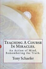 Teaching a Course in Miracles : An Action of Mind, Remembering the Truth by...