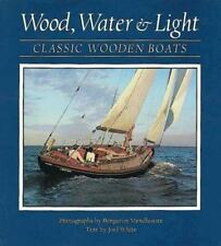 Wood, Water, and Light: Classic Wooden Boats by White, Joel