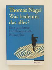 Was bedeutet das alles Thomas Nagel Eine kurze Einführung in die Philosophie