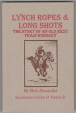 Lynch Ropes & Long Shots - by Alexander (Old West train robbers)