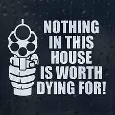 Nothing In This House Is Worth Dying For Security Sign Decal Vinyl Sticker