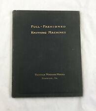 Full-Fashioned Knitting Machines ; Copyright 1920; Textile Machine Works