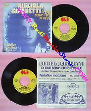 LP 45 7'' GIGLIOLA CINQUETTI O que sera' Fior di pelle Frutaflor no cd mc vhs