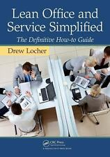 Lean Office and Service Simplified : The Definitive How-To Guide by Drew Locher