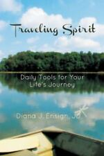 Traveling Spirit : Daily Tools for Your Life's Journey by Diana J. Ensign...
