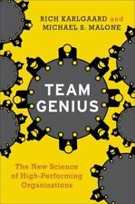 Team Genius : The New Science of High-Performing Organizations by Rich Karlgaard